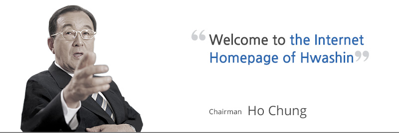 Welcome to the Internet Homepage of Hwashin. chairman Ho Chung